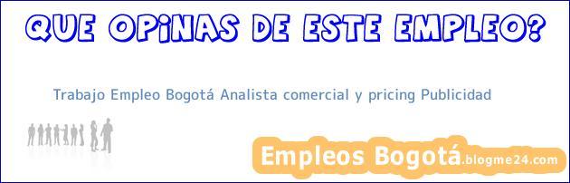 Trabajo Empleo Bogotá Analista comercial y pricing Publicidad