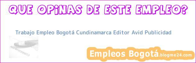 Trabajo Empleo Bogotá Cundinamarca Editor Avid Publicidad
