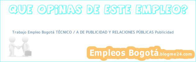 Trabajo Empleo Bogotá TÉCNICO / A DE PUBLICIDAD Y RELACIONES PÚBLICAS Publicidad