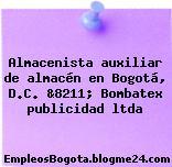 Almacenista auxiliar de almacén en Bogotá, D.C. &8211; Bombatex publicidad ltda