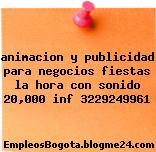 animacion y publicidad para negocios fiestas la hora con sonido 20,000 inf 3229249961