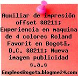 Auxiliar de impresión offset &8211; Experiencia en maquina de 4 colores Roland Favorit en Bogotá, D.C. &8211; Nueva imagen publicidad s.a.s