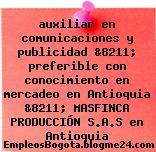 auxiliar en comunicaciones y publicidad &8211; preferible con conocimiento en mercadeo en Antioquia &8211; MASFINCA PRODUCCIÓN S.A.S en Antioquia