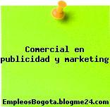 Comercial en publicidad y marketing