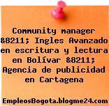 Community manager &8211; Ingles Avanzado en escritura y lectura en Bolívar &8211; Agencia de publicidad en Cartagena