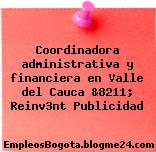 Coordinadora administrativa y financiera en Valle del Cauca &8211; Reinv3nt Publicidad