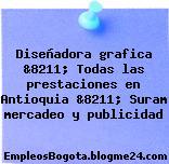 Diseñadora grafica &8211; Todas las prestaciones en Antioquia &8211; Suram mercadeo y publicidad