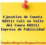 Ejecutivo de Cuenta &8211; Cali en Valle del Cauca &8211; Empresa de Publicidad