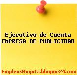 Ejecutivo de Cuenta EMPRESA DE PUBLICIDAD