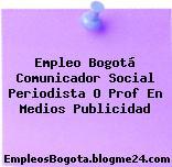 Empleo Bogotá Comunicador Social Periodista O Prof En Medios Publicidad