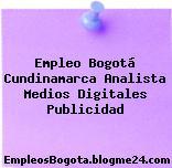Empleo Bogotá Cundinamarca Analista Medios Digitales Publicidad