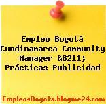 Empleo Bogotá Cundinamarca Community Manager &8211; Prácticas Publicidad