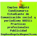 Empleo Bogotá Cundinamarca Estudiante de Comunicación social y periodismo &8211; Practicas profesionales Publicidad