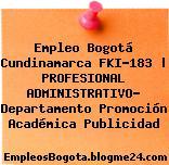 Empleo Bogotá Cundinamarca FKI-183   PROFESIONAL ADMINISTRATIVO- Departamento Promoción Académica Publicidad