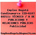 Empleo Bogotá Cundinamarca IID-618] &8211; TÉCNICO / A DE PUBLICIDAD Y RELACIONES PÚBLICAS Publicidad