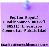 Empleo Bogotá Cundinamarca MH727] &8211; Ejecutivo Comercial Publicidad