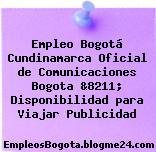 Empleo Bogotá Cundinamarca Oficial de Comunicaciones Bogota &8211; Disponibilidad para Viajar Publicidad