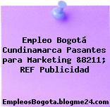 Empleo Bogotá Cundinamarca Pasantes para Marketing &8211; REF Publicidad