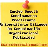 Empleo Bogotá Cundinamarca Practicante Universitario Bilingue De Comunicación Organizacional Publicidad