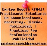Empleo Bogotá (F041) Practicante Estudiante De Comunicaciones, Marketing, Diseño, Publicidad. | Practicas Pre Profesionales Publicidad