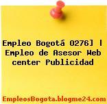 Empleo Bogotá O276]   Empleo de Asesor Web center Publicidad