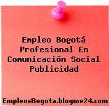 Empleo Bogotá Profesional En Comunicación Social Publicidad