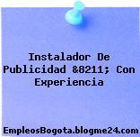 Instalador De Publicidad &8211; Con Experiencia