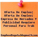 Oferta De Empleo: Oferta De Empleo: Empresa De Mercadeo Y Publicidad Requiere Personal Para Trab