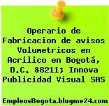Operario de Fabricacion de avisos Volumetricos en Acrilico en Bogotá, D.C. &8211; Innova Publicidad Visual SAS