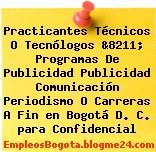 Practicantes Técnicos O Tecnólogos &8211; Programas De Publicidad Publicidad Comunicación Periodismo O Carreras A Fin en Bogotá D. C. para Confidencial