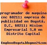 programador de maquina cnc &8211; empresa de publicidad en Bogotá, D.C. &8211; Mision Empresarial S.A en Distrito Capital