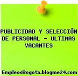 PUBLICIDAD Y SELECCIÓN DE PERSONAL ? ULTIMAS VACANTES