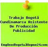 Trabajo Bogotá Cundinamarca Asistente De Producción Publicidad