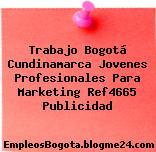 Trabajo Bogotá Cundinamarca Jovenes Profesionales Para Marketing Ref4665 Publicidad