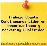 Trabajo Bogotá Cundinamarca Líder en comunicaciones y marketing Publicidad