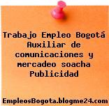 Trabajo Empleo Bogotá Auxiliar de comunicaciones y mercadeo soacha Publicidad
