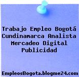 Trabajo Empleo Bogotá Cundinamarca Analista Mercadeo Digital Publicidad