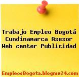 Trabajo Empleo Bogotá Cundinamarca Asesor Web center Publicidad