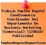 Trabajo Empleo Bogotá Cundinamarca Coordinador Del Departamento De Business Marketing (Comercial) (IZO618) Publicidad