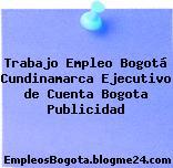 Trabajo Empleo Bogotá Cundinamarca Ejecutivo de Cuenta Bogota Publicidad