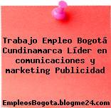 Trabajo Empleo Bogotá Cundinamarca Líder en comunicaciones y marketing Publicidad