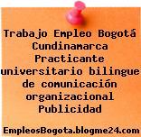 Trabajo Empleo Bogotá Cundinamarca Practicante universitario bilingue de comunicación organizacional Publicidad