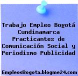 Trabajo Empleo Bogotá Cundinamarca Practicantes de Comunicación Social y Periodismo Publicidad