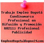 Trabajo Empleo Bogotá Cundinamarca Profesional en Difusión y Promoción &8211; Profesional Publicidad