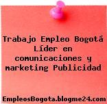 Trabajo Empleo Bogotá Líder en comunicaciones y marketing Publicidad