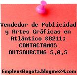 Vendedor de Publicidad y Artes Gráficas en Atlántico &8211; CONTACTAMOS OUTSOURCING S.A.S