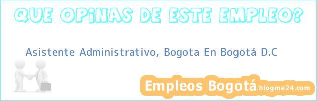 Asistente Administrativo, Bogota En Bogotá D.C