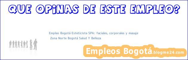 Empleo Bogotá Esteticista SPA: faciales, corporales y masaje | Zona Norte Bogotá Salud Y Belleza