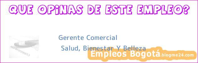 Gerente Comercial | Salud, Bienestar Y Belleza