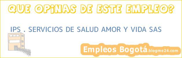 IPS . SERVICIOS DE SALUD AMOR Y VIDA SAS